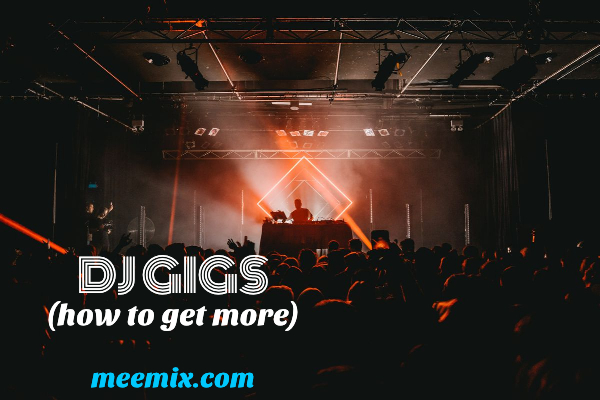 how to get more dj gigs